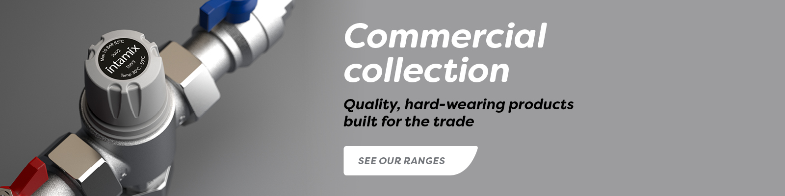 Commercial collection, Quality, hard-wearing products built for the trade