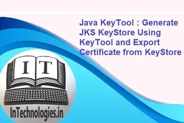 Java KeyTool - Generate JKS KeyStore Using KeyTool and Export Certificate from KeyStore - intechnologies