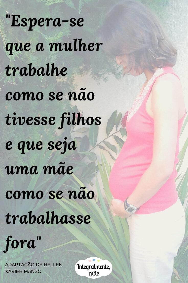_Espera-se que a mulher trabalhe como se não tivesse filhos e que seja uma mãe como se não trabalhasse fora_