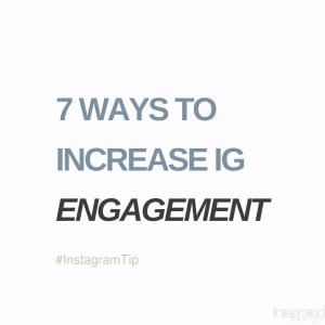 7 Brilliant Tactics to Boost Valuable Instagram Engagement