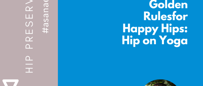 Hip on Yoga: Three Golden Rules for Happy Hips