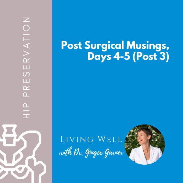 Post Surgical Musings, Days 4-5 (Post 3)