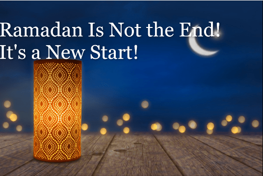 Ramadan Is Not the End! It's a New Start!