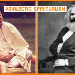 A Purvapaksha of Marx : #DialecticSpiritualism