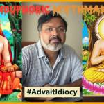 "The ""Absolute"" Idiocy of Devdutt Pattanaik : #AdvaitIdiocy"