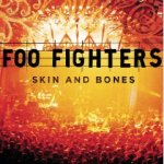 Everlong is on Foo Fighters' Skin & Bones