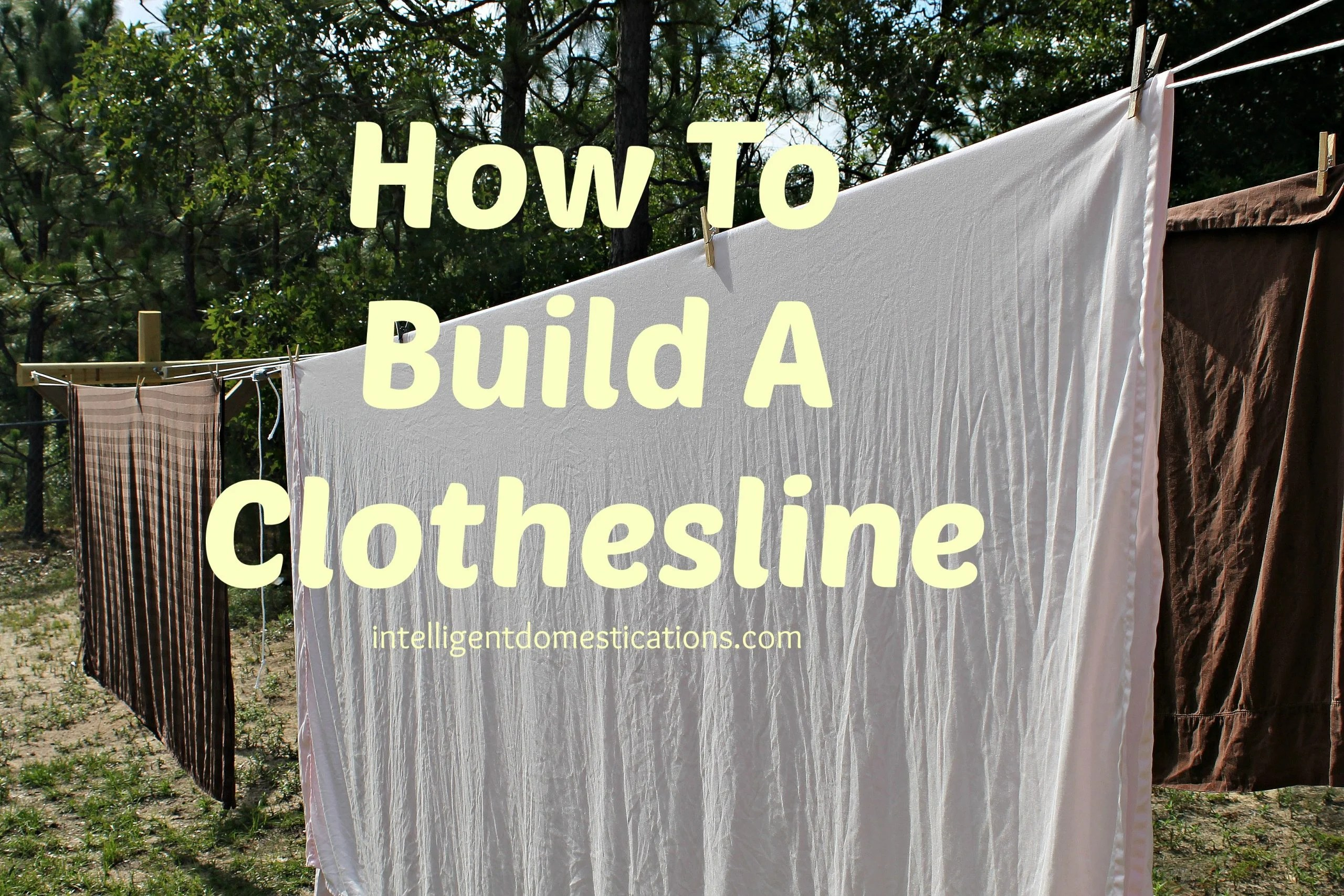 How To Build A Clothesline Intelligent Domestications