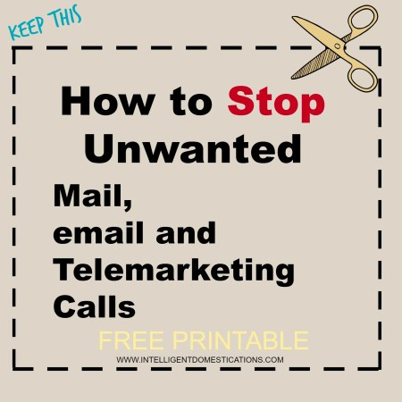 How to Stop Unwanted Mail, email and Telemarketing Calls. Free Printable by intelligentdomestications.com