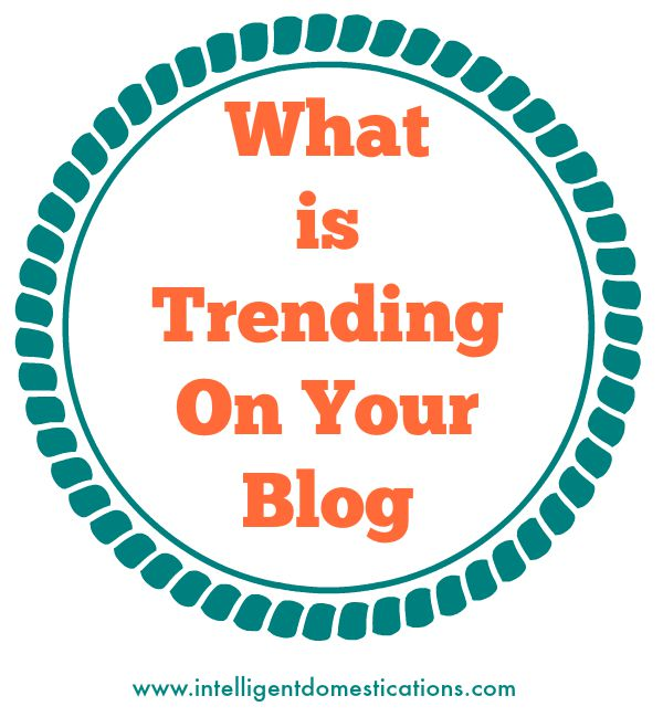 What Is Trending On Your Blog.6 by 6 How to find your trending posts and which social media sites are working best for your blog.www.intelligentdomestications.com