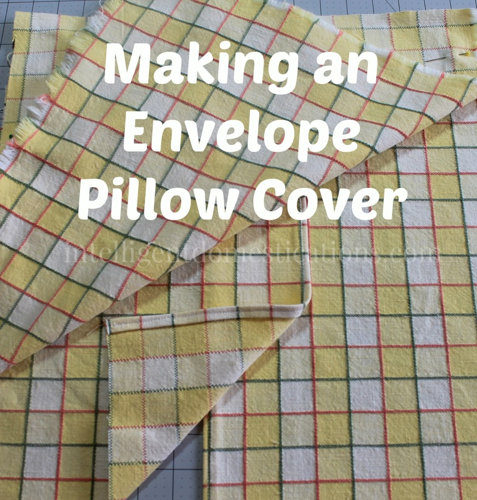 How to make an envelope pillow cover.intelligentdomestications.com