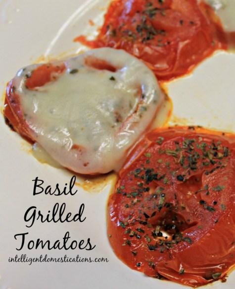 Basil Grilled Tomatoes at www.intelligentdomestications.com