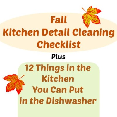 Kitchen Detail Cleaning Checklist & 12 Things in the Kitchen You Can Put in the Dishwasher