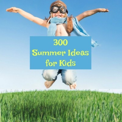300 Summer Ideas for Kids & Merry Monday Link Up #157