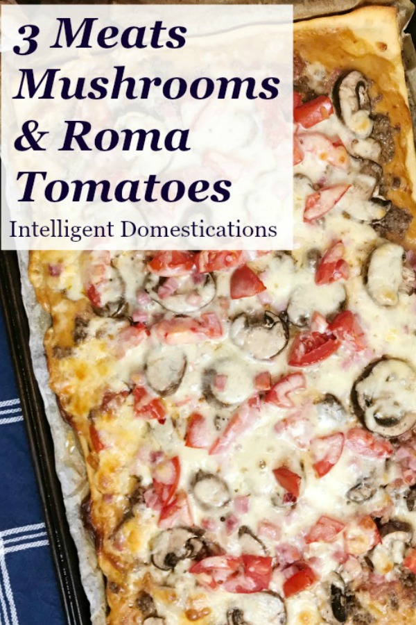 Easy Homemade 3 Meats Pizza with Mushrooms and Roma Tomatoes. Better than delivery