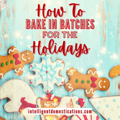 How To Do Batch Baking For The Holiday Season