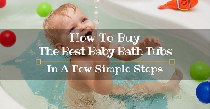 How To Buy The Best Baby Bath Tubs In A Few Simple Steps