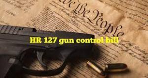 Biden and the gun control bill H.R. 127
