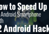 speed up android smartphone with 12 android hacks