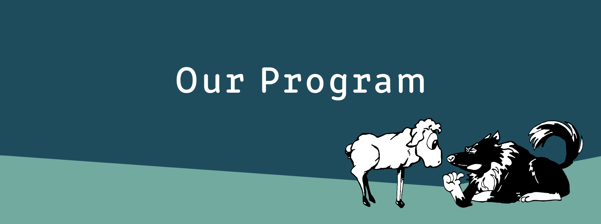 """A title banner with a dark blue background and white text. It reads """"Our Program"""". There is a cartoon of a sheep and a wolf at the right."""