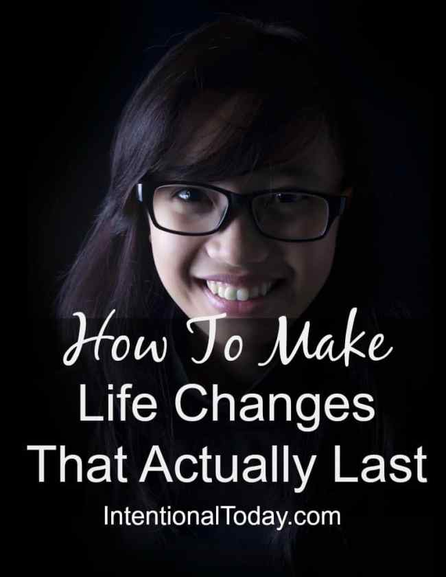We all aspire to make good life changes..but how long does the change last? Here are 2 tips to help you create changes that last