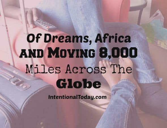 Of dreams, Africa and moving 8,000 miles across the globe