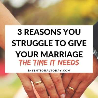 3 Reasons You Struggle to Give Your Marriage the Time it Needs