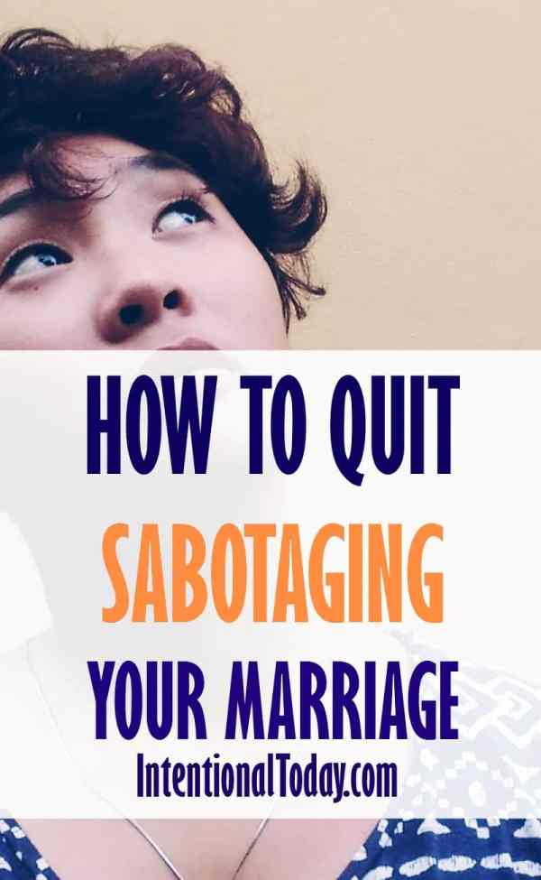 How I learned to quit sabotaging my marriage