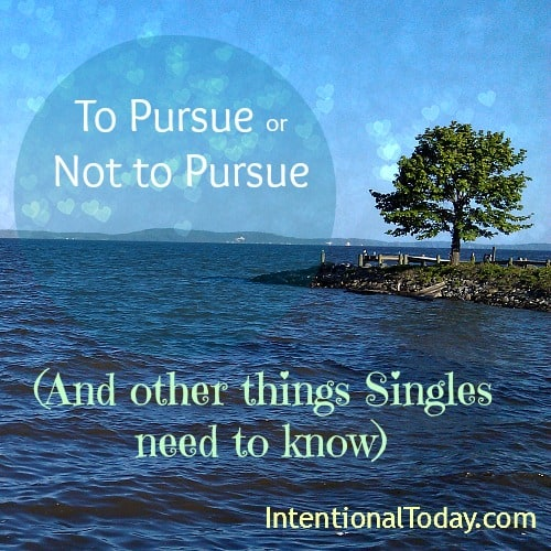 To Pursue or not to pursue (and other relationship things singles need to know)