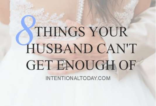 8 things your husband can't get enough of