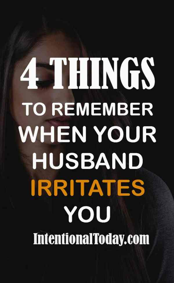 When Your Husband Irritates You What To Do To Stop Being Annoyed