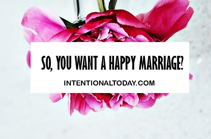 So you want a happy marriage