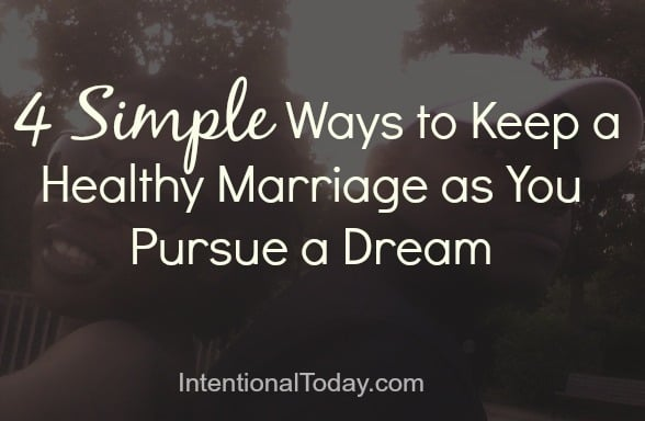 4 Simple Ways to Keep a Healthy Marriage as You Pursue a Dream