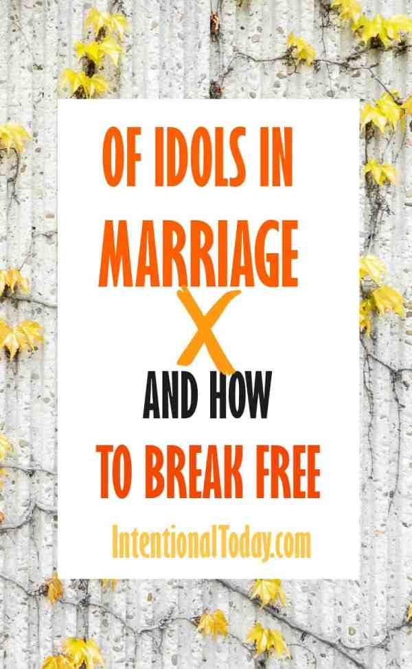 of idols in marriage and how to break free