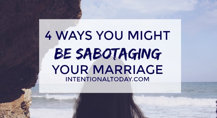 4 ways you might be sabotaging your marriage without knowing it
