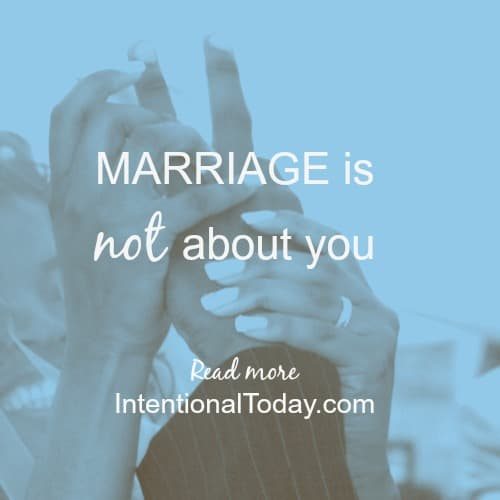 Marriage is not about you