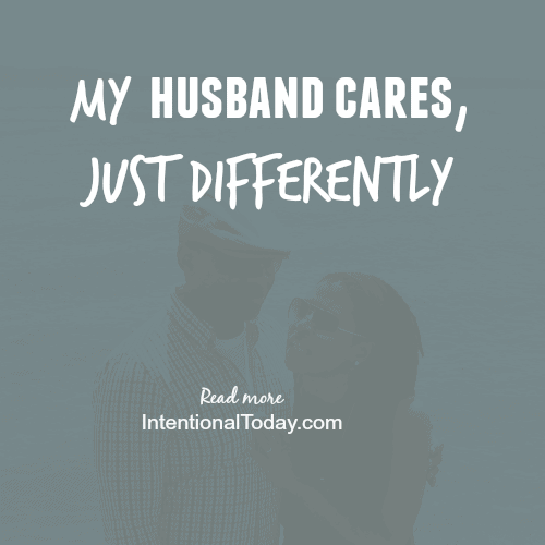 My husband cares, just differently