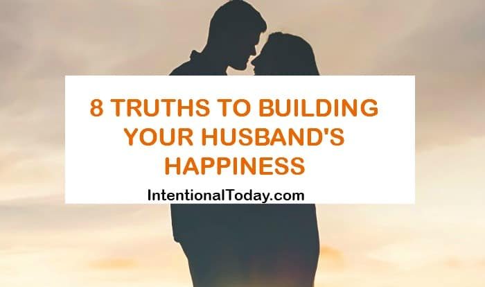 8 truths to building your husbands happiness