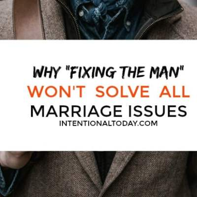 Why Fixing The Men Won't Solve All Marriage Issues