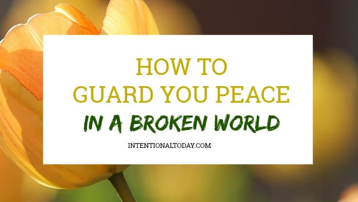 3 ways to fiercely guard your peace in a broken world