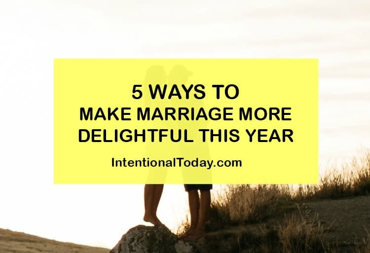 5 ways to make marriage more dleightful this year