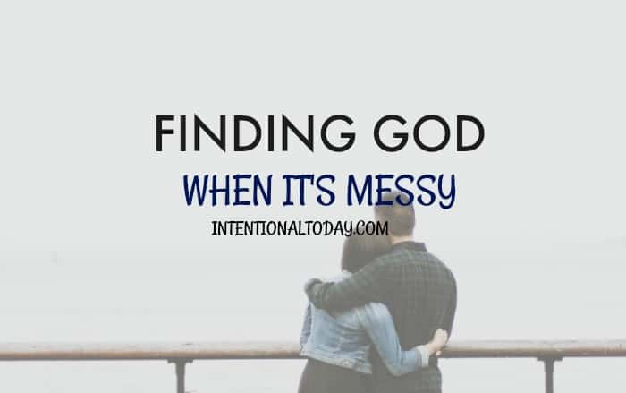 Findind God when its messy