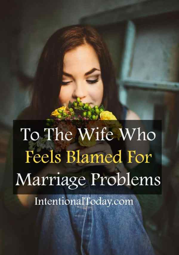 To the wife who feels blamed for problems in marriage: what you need to understand