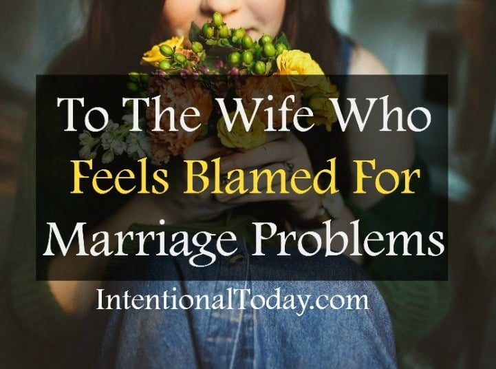 To the wife feeling blamed for marriae problems