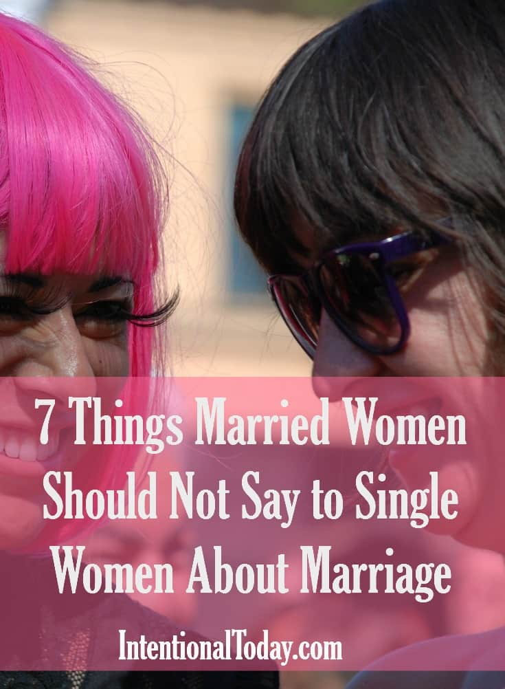 Do you believe all married women are called to be positive ambassodors for marriage? Here are 7 things married women should not say to single women about marriage.