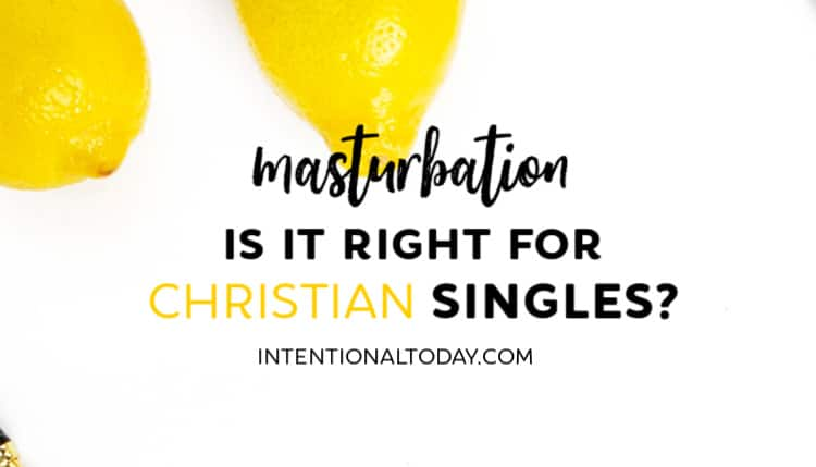 Masturbation - is it right for Christian singles - 4 insights on what masturbation really does!