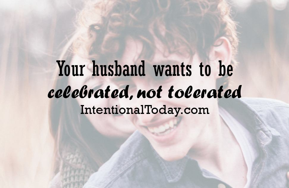 Your husband wants to be celebrated, not tolerated. 2 tips to help you celebrate your man!