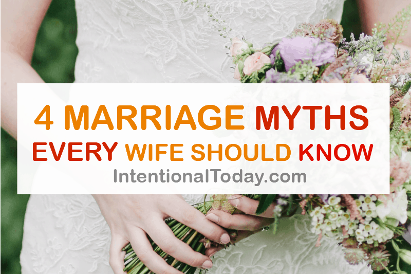 4 marriage myths every wife should know and kick out of her marriage!