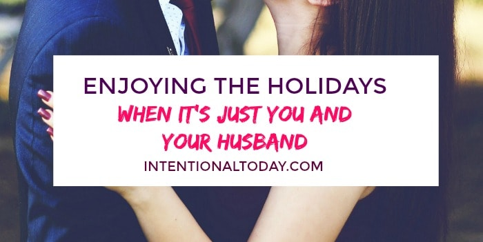 7 tips to enjoying the holiday season when its just you and your husband