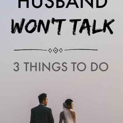 When Your Husband Won't Talk – 3 Things To Do