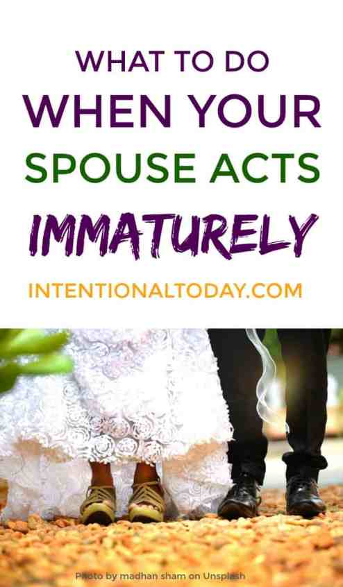 What do you do when your spouse behaves immaturely? How do you encourage growth?